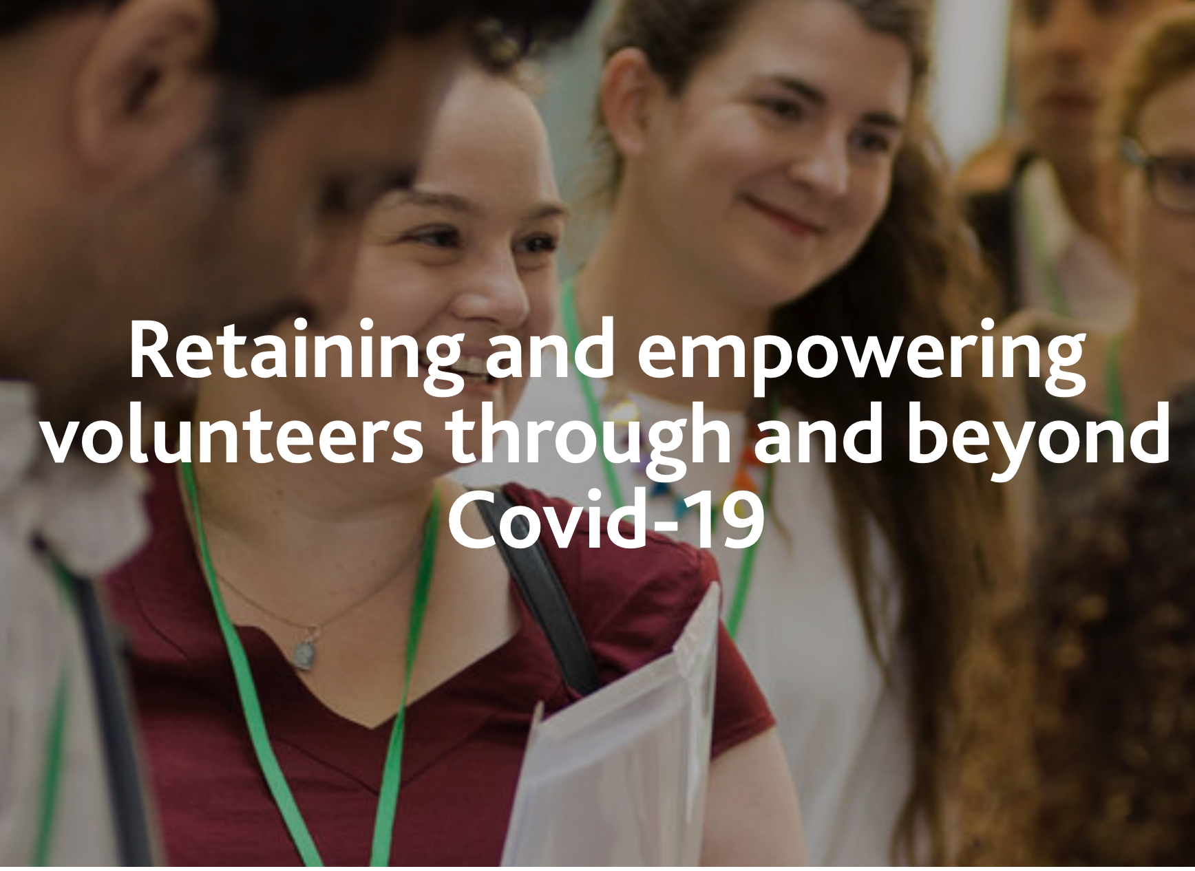 Retaining and empowering volunteers through and beyond Covid-19
