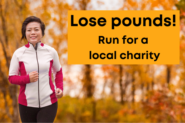 Lose pounds. Run for a local charity.