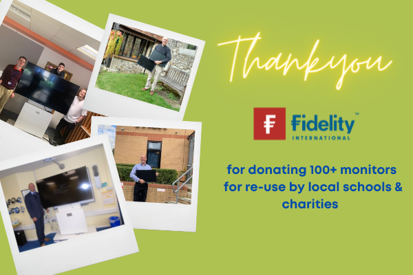 Thank you to Fidelity International for donating over 100 monitors for reuse by schools and charities